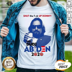 Lebowski Bowling Shut The Fuck Up Donny The Dude Biden 2020 Shirt - Design By Earstees.com