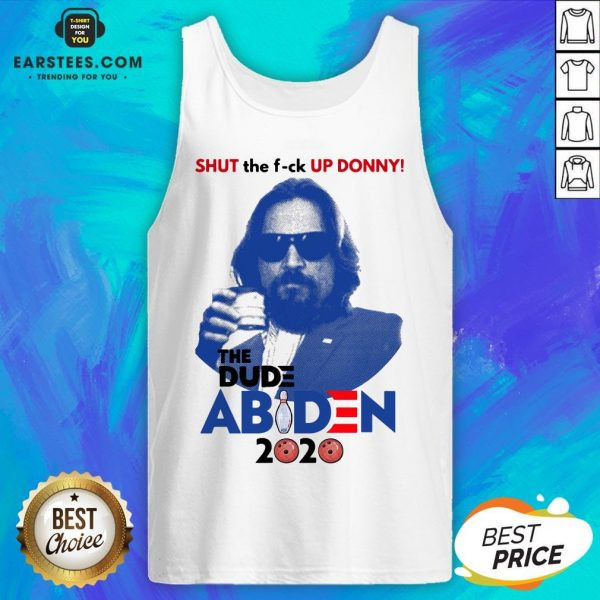 Lebowski Bowling Shut The Fuck Up Donny The Dude Biden 2020 Tank Top - Design By Earstees.com