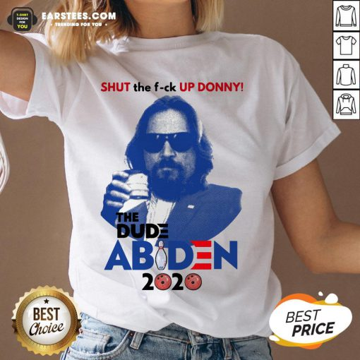 Lebowski Bowling Shut The Fuck Up Donny The Dude Biden 2020 V-neck - Design By Earstees.com
