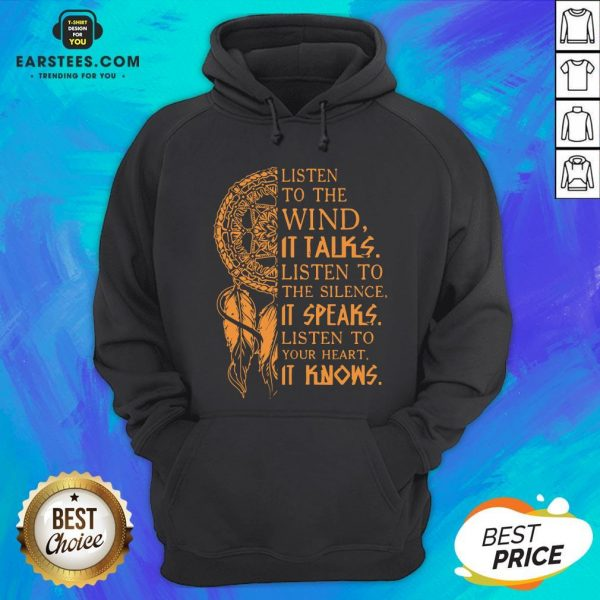 Listen To The Wind It Talks Listen To The Silence It Speaks Listen To Your Heart It Knows Hoodie - Design By Earstees.com
