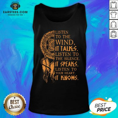 Listen To The Wind It Talks Listen To The Silence It Speaks Listen To Your Heart It Knows Tank Top - Design By Earstees.com