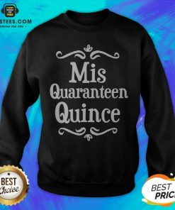 Mis Quince 15 Quaranteen Birthday Teenager Sweatshirt - Design By Earstees.com