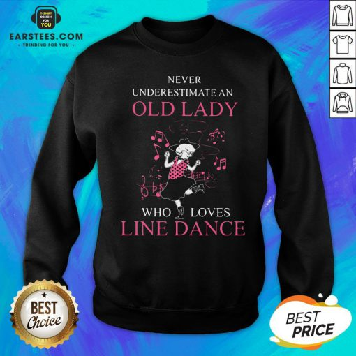 Never Underestimate Old Lady Who Loves Line Dance Sweatshirt - Design By Earstees.com