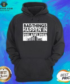 Nice Bad Things Happen In Life Distressed Design Philadelphia Hoodie - Design By Earstees.com