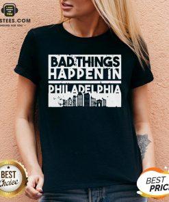 Nice Bad Things Happen In Life Distressed Design Philadelphia V-neck - Design By Earstees.com