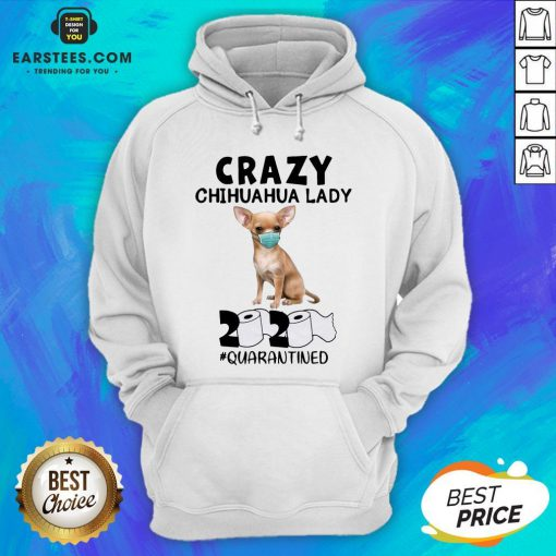 Nice Crazy Chihuahua Lady Mask 2020 Toilet Paper Quarantined Hoodie - Design By Earstees.com