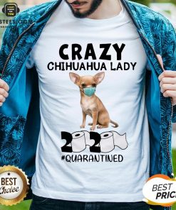 Nice Crazy Chihuahua Lady Mask 2020 Toilet Paper Quarantined Shirt - Design By Earstees.com