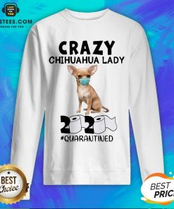 Nice Crazy Chihuahua Lady Mask 2020 Toilet Paper Quarantined Sweatshirt- Design By Earstees.com