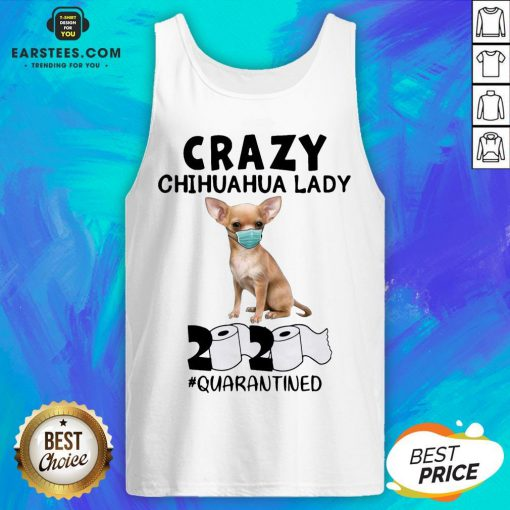 Nice Crazy Chihuahua Lady Mask 2020 Toilet Paper Quarantined Tank Top - Design By Earstees.com