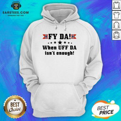 Nice Fy Da When UFF Da Isn't Enough Hoodie - Design By Earstees.com