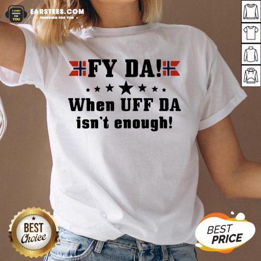 Nice Fy Da When UFF Da Isn't Enough V-neck- Design By Earstees.com