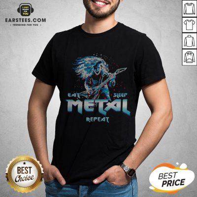 Nice Heavy Metal Eat Metal Sleep Repeat Shirt