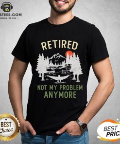 Nice Retired 2020 Not My Problem Anymore Retirement Chrismas T-Shirt - Design By Earstees.com
