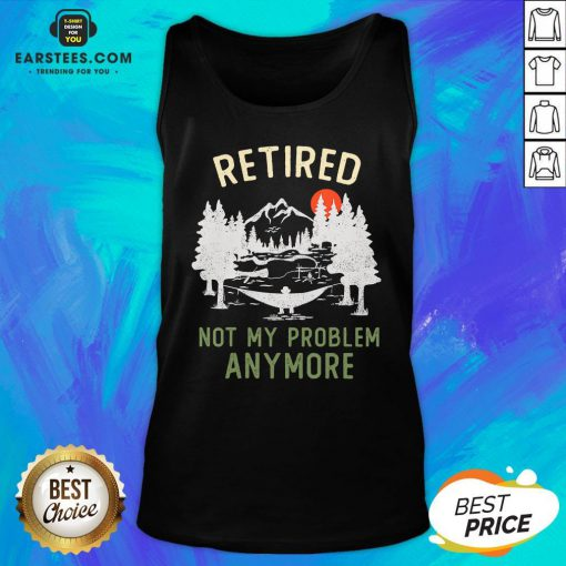 Nice Retired 2020 Not My Problem Anymore Retirement Chrismas Tank Top - Design By Earstees.com