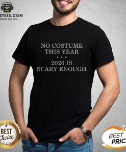 No Costume This Year 2020 Is Scary Enough Shirt - Design By Earstees.com
