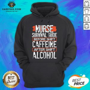 Nurse Survival Guide Before Shift Caffeine After Alcohol Hoodie - Design By Earstees.com