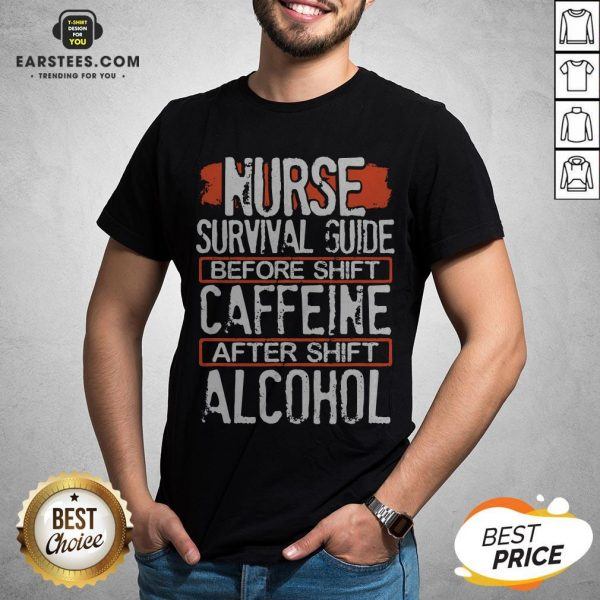 Nurse Survival Guide Before Shift Caffeine After Alcohol Shirt - Design By Earstees.com