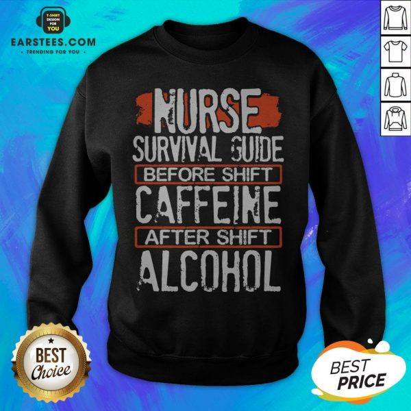 Nurse Survival Guide Before Shift Caffeine After Alcohol Sweatshirt - Design By Earstees.com