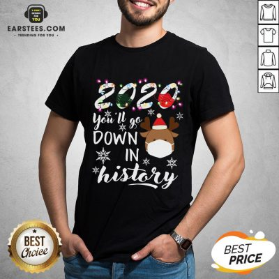 Official 2020 You'll Go Down In History Christmas Shirt - Design By Earstees.com