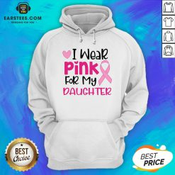 Official I Wear Pink For My Daughter Hoodie- Design By Earstees.com