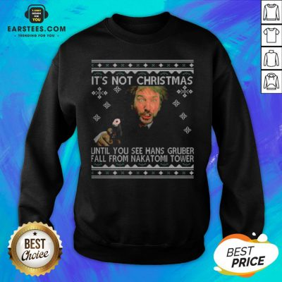 Official It's Not Xmas Until Hans Gruber Falls From Nakatomi Plaza Sweatshirt - Design By Earstees.com