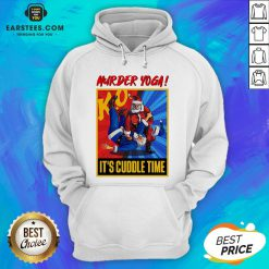 Official Murder Yoga It's Cuddle Time Hoodie - Design By Earstees.com