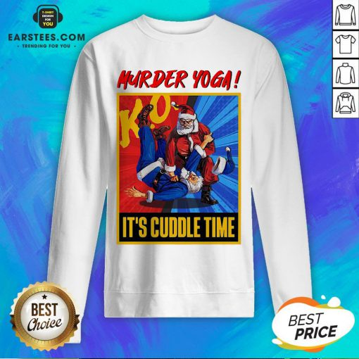 Official Murder Yoga It's Cuddle Time Sweatshirt - Design By Earstees.com