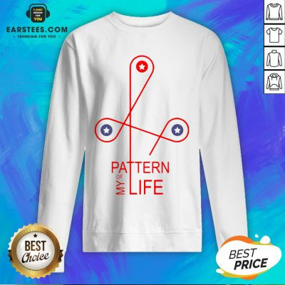 Official Pattern Of My Life Sweatshirt - Design By Earstees.com