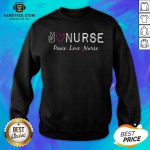 Official Peace Love Nurse Sweatshirt - Design By Earstees.com