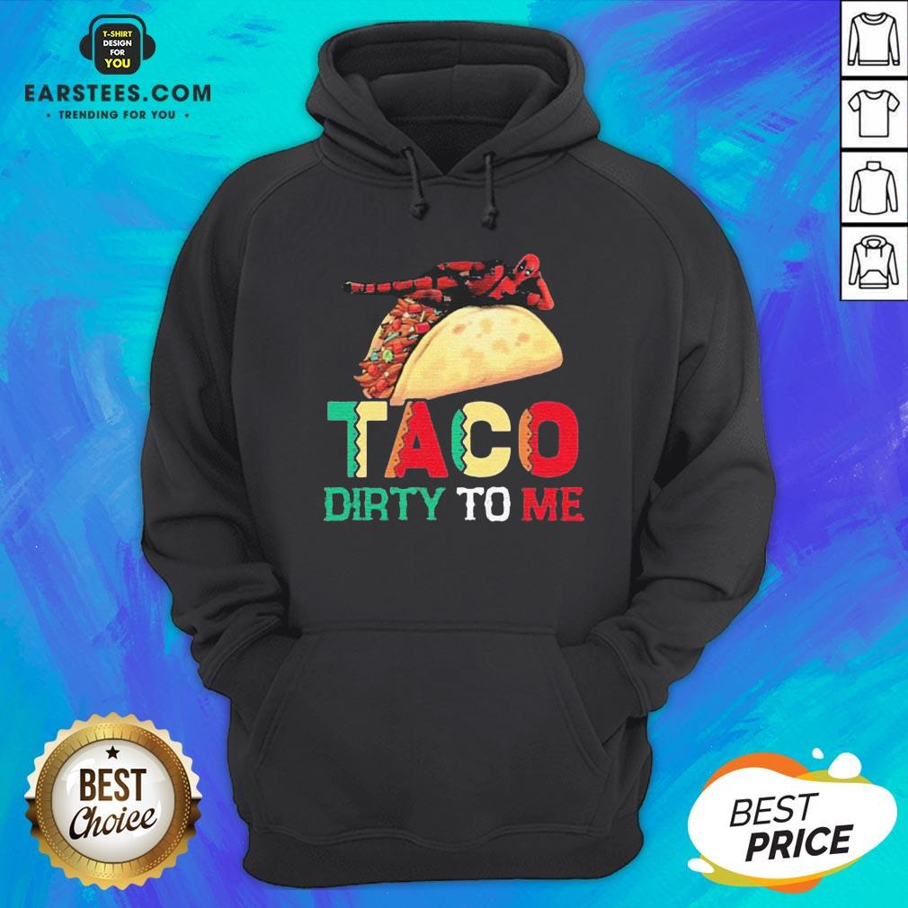 Official Taco Dirty To Me Hoodie - Design By Earstees.com