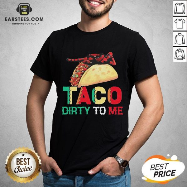 Official Taco Dirty To Me T-Shirt - Design By Earstees.com
