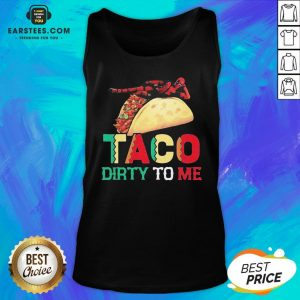 Official Taco Dirty To Me Tank Top - Design By Earstees.com