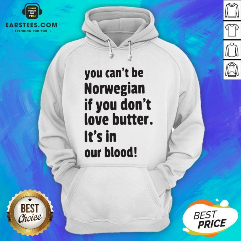 Official You Can't Be Norwegian If You Don't Love Butter It's In Our Blood Hoodie - Design By Earstees.com