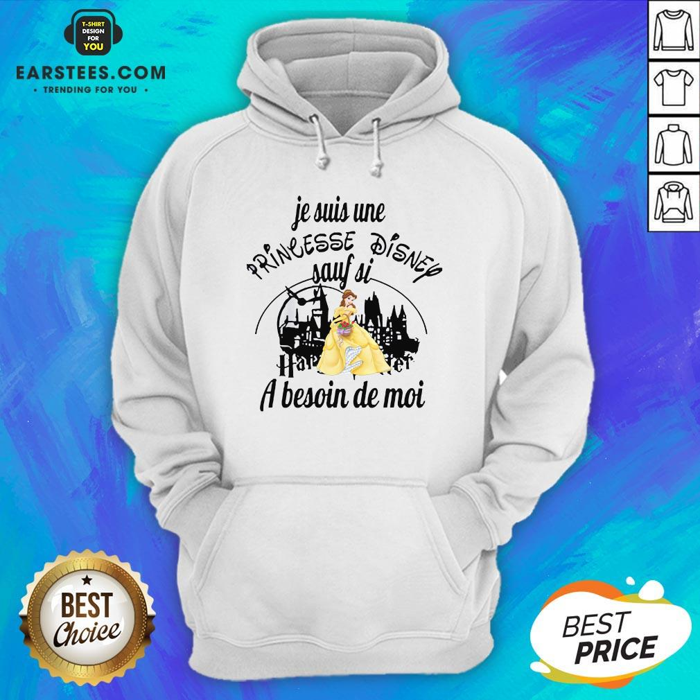 Original Belle Je Suis Une Princesse Disney Sauf Si Harry Potter A Besoin De Moi Hoodie- Design By Earstees.com