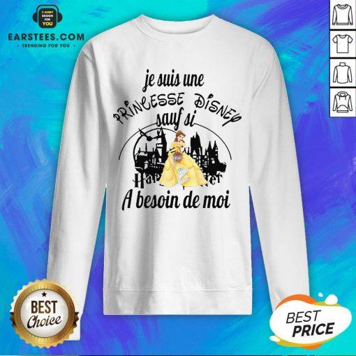 Original Belle Je Suis Une Princesse Disney Sauf Si Harry Potter A Besoin De Moi Sweatshirt - Design By Earstees.com
