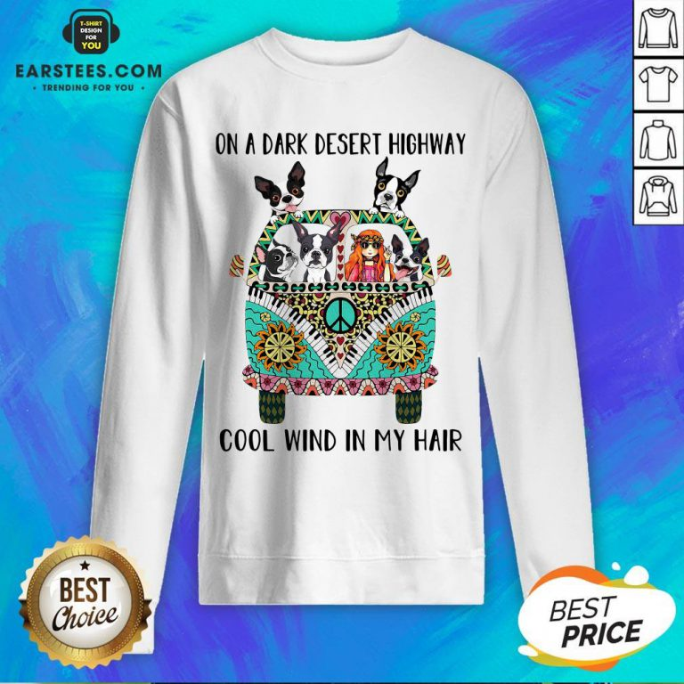 Original Boston Terrier And Hipper Girl On A Dark Desert Highway Cool Wind In My Hair Sweatshirt - Design By Earstees.com