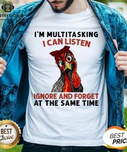Original Chicken I'm Multitasking I Can Listen Ignore And Forget At The Same Time Shirt- Design By Earstees.com