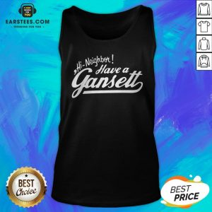 Original Hi Neighbor Have A Gansett Tank Top - Design By Earstees.com