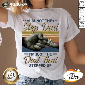 Original I'm Not The Step Dad I'm Just The Dad That Stepped Up Happy Fathers Day Vintage V-neck - Design By Earstees.com