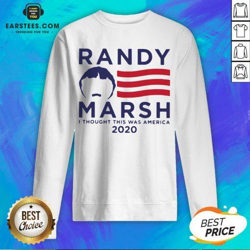 Original Randy Marsh I Thought This Was America 2020 Sweatshirt - Design By Earstees.com