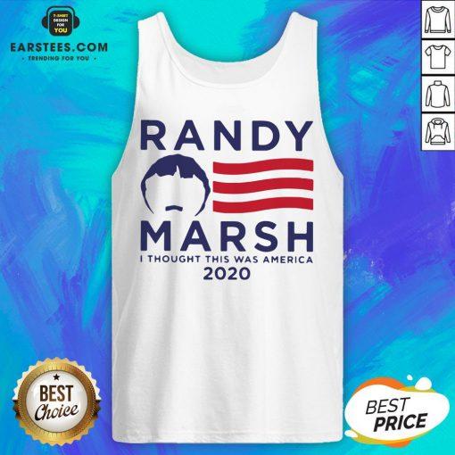 Original Randy Marsh I Thought This Was America 2020 Tank Top - Design By Earstees.com