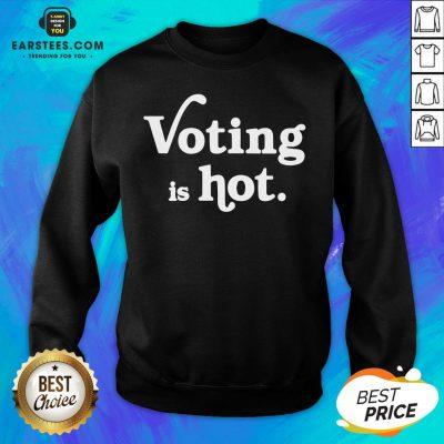 Original Voting Is Hot Classic Sweatshirt - Design By Earstees.com