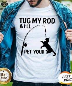 Perfect Cat Tug My Rod And I'll Pet Your Shirt - Design By Earstees.com