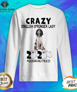 Perfect Crazy English Springer Lady Mask 2020 Toilet Paper Quarantined Sweatshirt - Design By Earstees.com