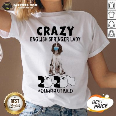 Perfect Crazy English Springer Lady Mask 2020 Toilet Paper Quarantined V-neck - Design By Earstees.com