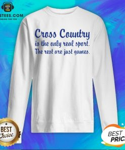 Perfect Cross Country Running Is The Only Real Sport The Rest Are Just Games Sweatshirt - Design By Earstees.com
