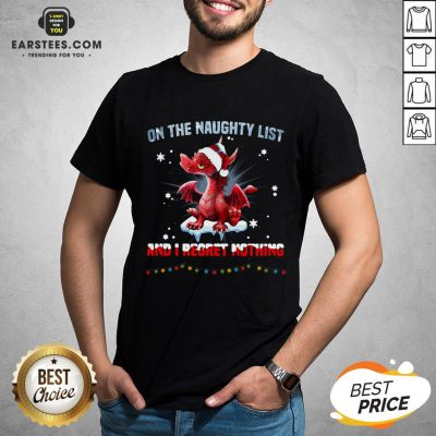 Perfect Dragon On The Naughty List And I Regret Nothing Shirt - Design By Earstees.com