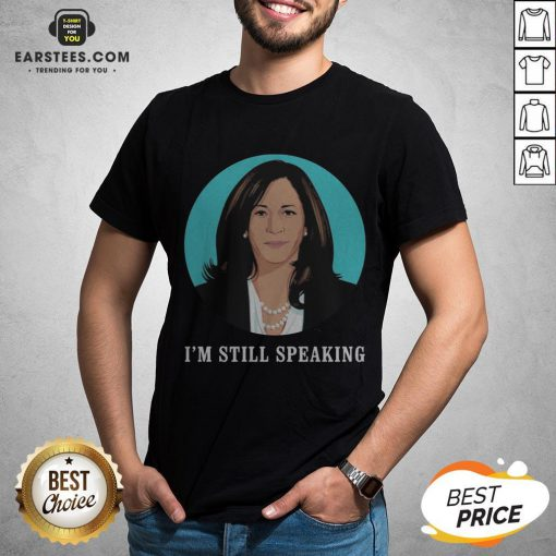Perfect Kamala Harris I'm Still Speaking Shirts - Design By Earstees.com