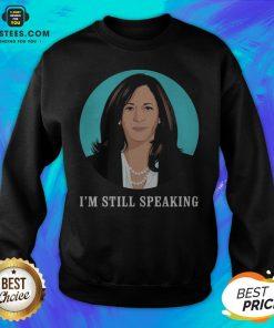 Perfect Kamala Harris I'm Still Speaking Sweatshirt - Design By Earstees.com