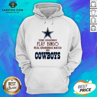 Perfect Some Grandmas Play Bingo Real Grandmas Watch Her Cowboys Hoodie - Design By Earstees.com